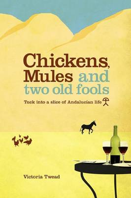 Chickens, Mules and Two Old Fools: Tuck Into a Slice of Andaluc an Life