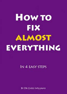 How to Fix Almost Everything: in 4 Easy Steps
