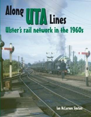 Along UTA Lines: Ulster's Rail Network in the 1960s
