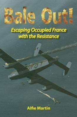 Bale Out!: Escaping Occupied France with the Resistance