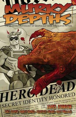 Murky Depths: The Quarterly Anthology of Graphically Dark Speculative Fiction: Issue 8
