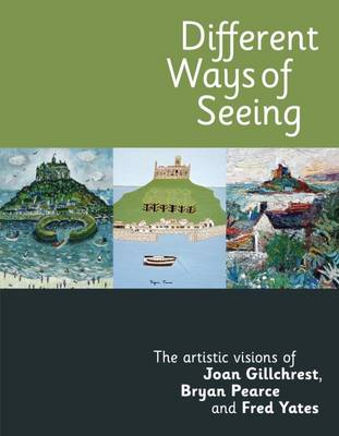 Different Ways of Seeing: The Artistic Visions of Joan Gillchrest, Bryan Pearce and Fred Yates