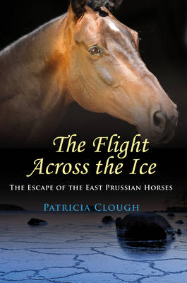 The Flight Across the Ice: The Escape of the East Prussian Horses