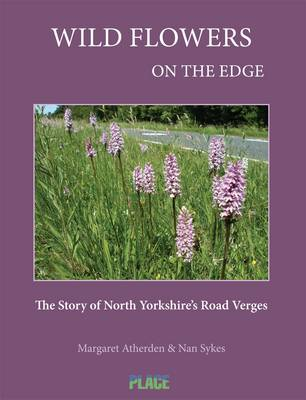Wild Flowers on the Edge: The Story of North Yorkshire's Road Verges