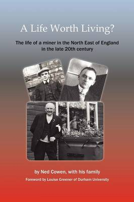 A Life Worth Living?: The Life of a Miner in the North East of England in the Late 20th Century