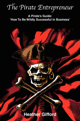 The Pirate Entrepreneur: A Pirate's Guide: 'How to be Wildly Successful in Business'