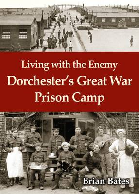 Living with the Enemy: Dorchester's Great War Prison Camp