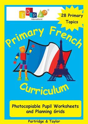 Primary French Curriculum: Photocopiable Pupil Worksheets and Planning Grids