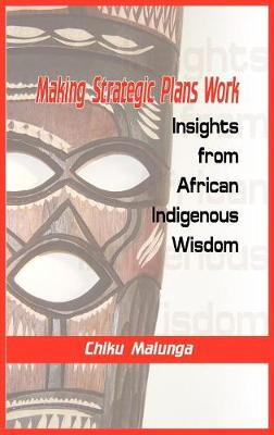 Making Strategic Plans Work: Insights from African Indigenous Wisdom (HB)
