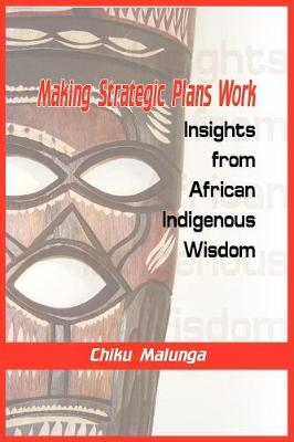 Making Strategic Plans Work: Insights from African Indigenous Wisdom
