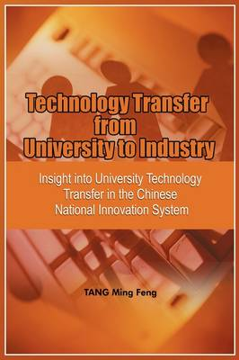 Technology Transfer from University to Industry: Insight into University Technology Transfer in the Chinese National Innovation System (PB)