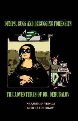 Dumps, Bugs and Debugging Forensics: The Adventures of Dr. Debugalov