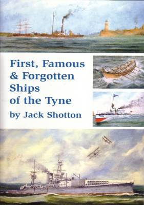 First, Famous & Forgotten Ships of the Tyne