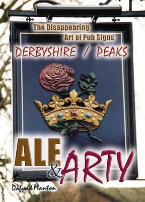 Ale and Arty in Derbyshire / Peaks: The Disappearing Art of Pub Signs