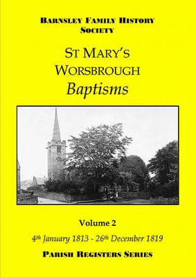 St Mary's Worsbrough Baptisms 4th January 1813 - 26th December 1819: Volume 2