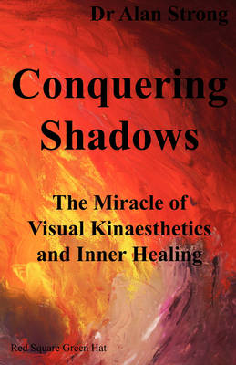 Conquering Shadows: The Miracle of Visual Kinaesthetics and Inner Healing