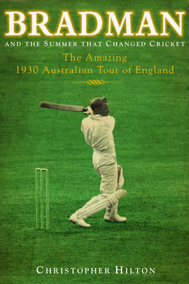 Bradman and the Summer That Changed Cricket: The 1930 Australian Tour of England