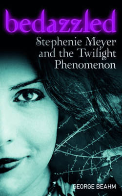 "Bedazzled: Stephenie Meyer and the ""Twilight"" Phenomenon"