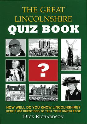 The Great Lincolnshire Quiz Book: How Well Do You Know Lincolnshire?