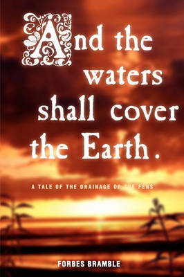 And the Waters Shall Cover the Earth: A Tale of the Drainage of the Fens