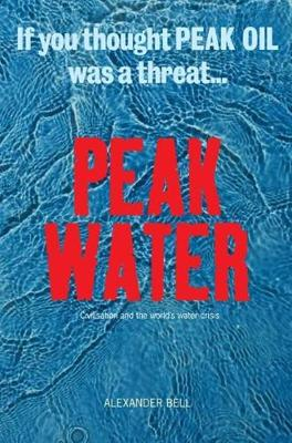 Peak Water: Civilisations and the World's Water Crisis