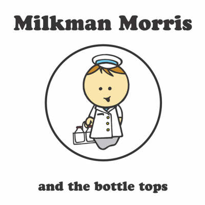 Milkman Morris and the Bottle Tops