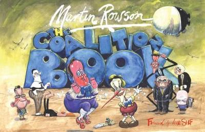 Coalition Book: Cartoon Catalogue of Britain's Worst Government in 200 Years