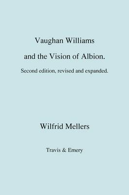 Vaughan Williams and the Vision of Albion. (Second Revised Edition).