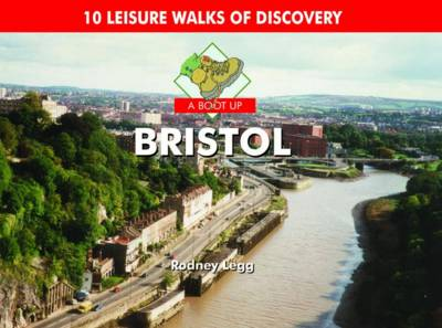 A Boot Up Bristol: 10 Leisure Walks of Discovery