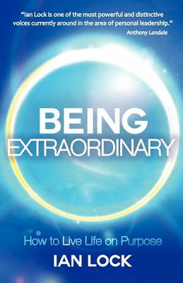 Being Extraordinary: How to Live Life on Purpose
