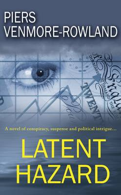 Latent Hazard: A Novel of Conspiracy, Suspense and Political Intrigue