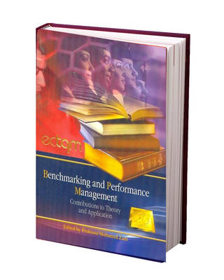 Benchmarking and Performance Management: Contributions to Theory & Application