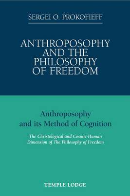 Anthroposophy and the Philosophy of Freedom: Anthroposophy and Its Method of Cognition, the Christological and Cosmic-human Dimension of the Philosophy of Freedom