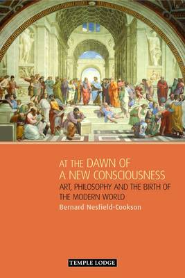 At the Dawn of a New Consciousness: Art, Philosophy and the Birth of the Modern World