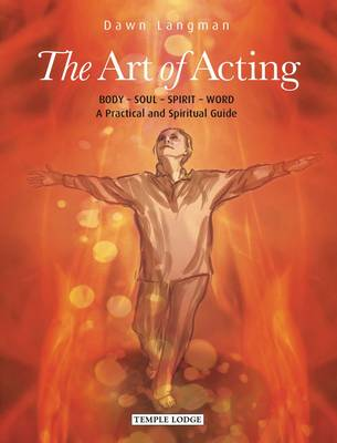 The Art of Acting: Body  -  Soul  -  Spirit  -  Word:  A Practical and Spiritual Guide