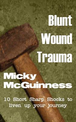 Blunt Wound Trauma: Gritty Short Stories; Ideal Reading for: Journeys, Airports, Ferry Terminals, or Train Stations!