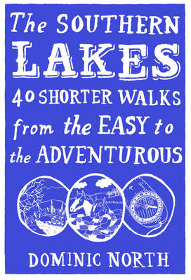 The Southern Lakes: 40 Shorter Walks from the Easy to the Adventurous