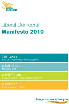 Change That Works for You: Building a Fairer Britain: Liberal Democrat General Election Manifesto 2010