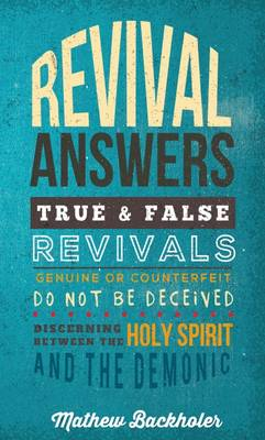 Revival Answers, True and False Revivals, Genuine or Counterfeit: Do Not be Deceived, Discerning Between the Holy Spirit and the Demonic