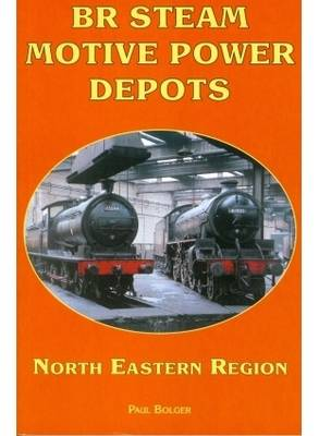 BR Steam Motive Power Depots North Eastern Region