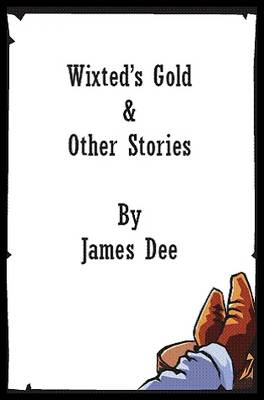 Wixted's Gold and Other Stories: A Collection of Western Stories Set in Ireland