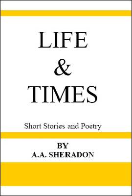 Life and Times: Short Stories and Poetry