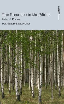 The Presence in the Midst: Swarthmore Lecture 2009