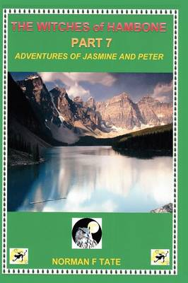 The Witches of Hambone Part 7. The Adventures of Jasmine & Peter: Part 7