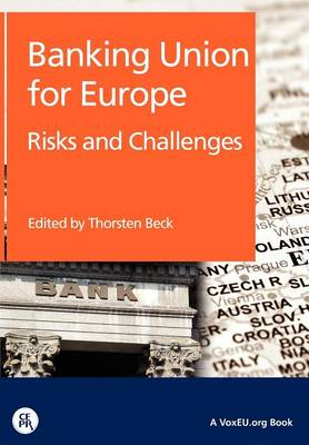 Banking Union for Europe: Risks and Challenges