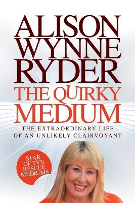 The Quirky Medium: The Extraordinary Life of an Unlikely Clairvoyant, Star of TV's Rescue Mediums