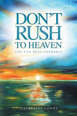Don't Rush to Heaven: You can heal yourself