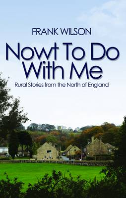 Nowt To Do With Me: Rural Stories from the North of England