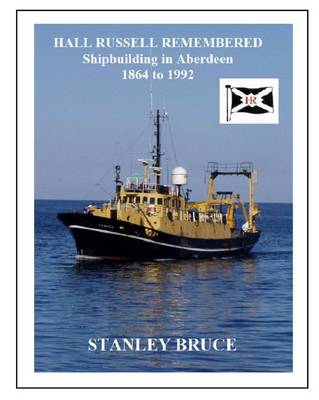 Hall Russell Remembered: Shipbuilding in Aberdeen 1864 to 1992