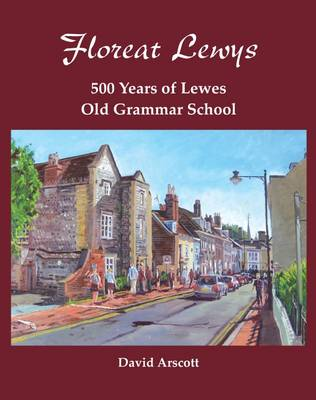 Floreat Lewys: 500 Years of Lewes Old Grammar School